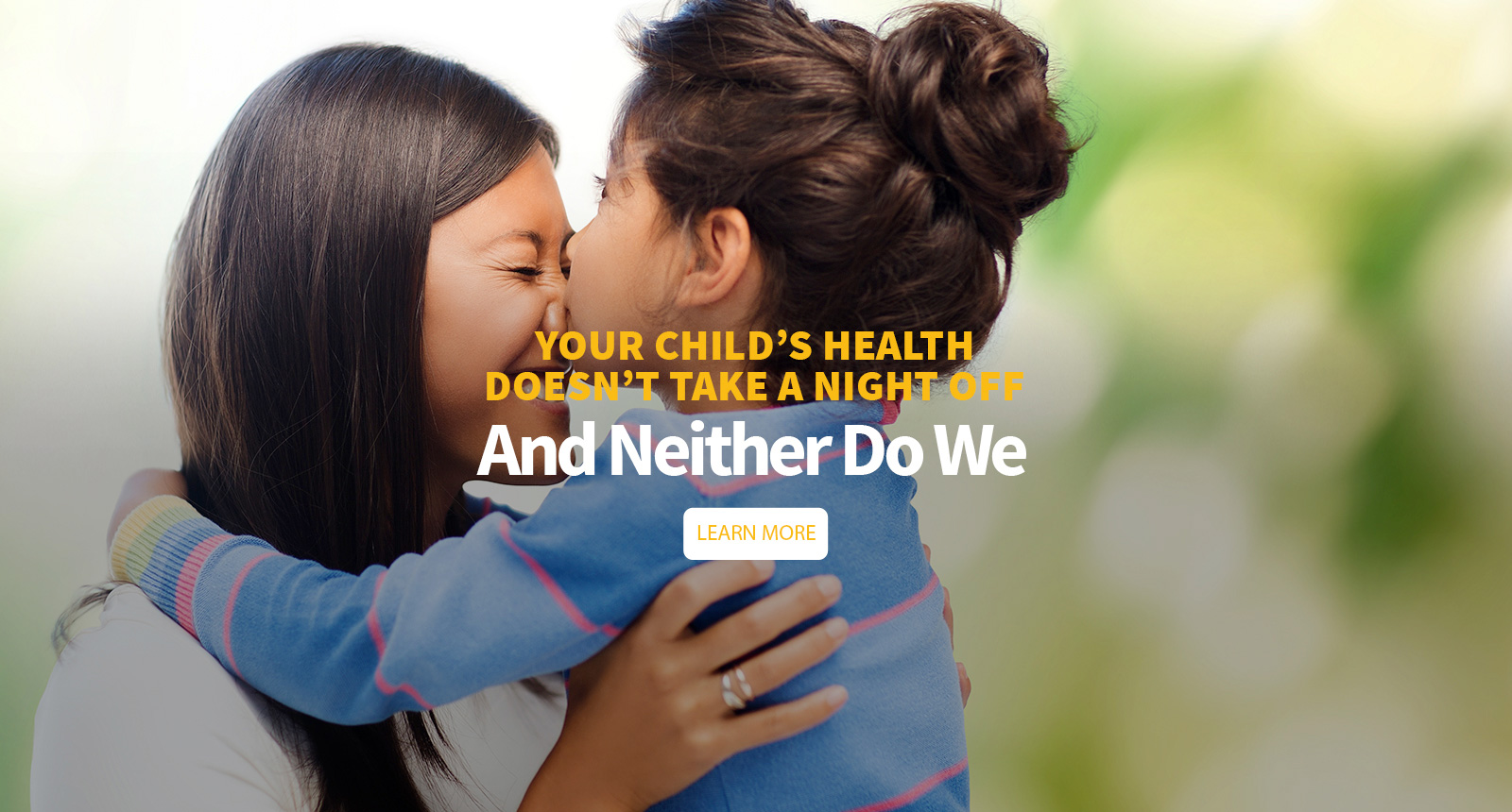 Your child's health doesn't take a night off